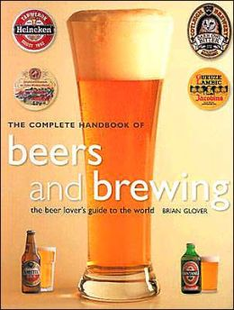 The Complete Handbook of Beers and Brewing