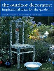 The Outdoor Decorator: Inspirational Ideas for the Garden