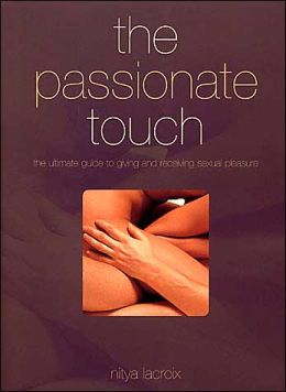 Passionate Touch: The Ultimate Guide to Giving and Receiving Sexual Pleasure