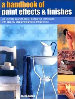 A Handbook of Paint Effects and Finishes: The Ultimate Sourcebook of Decorative Techniques with Step-By-Step Photographs and Projects