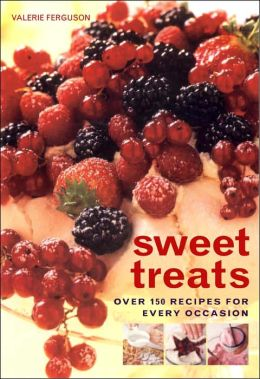 Sweet Treats: Over 150 Recipes for Every Occasion
