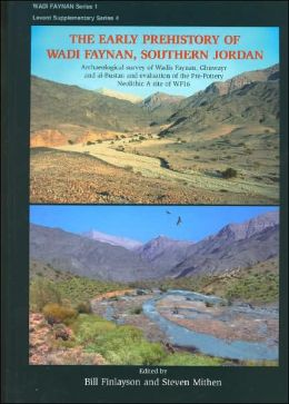 The Early Prehistory of Wadi Faynan, Southern Jordan: Excavations at the Pre-Pottery Neolithic a Site of WF16 and Archaeological Survey of Wadis Faynan, Ghuwayr and Al Bustan