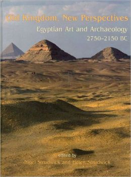 Old Kingdom, New Perspectives: Egyptian Art and Archaeology 2750-2150 BC