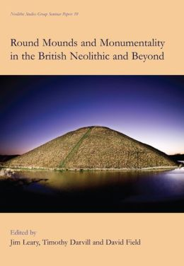Round Mounds and Monumentality in the British Neolithic and Beyond