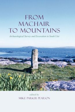 From Machair to Mountains: Archaeological Survey And Excavation in South Uist