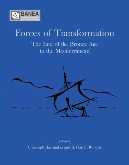 Forces of Transformation: The End of the Bronze Age in the Mediterranean