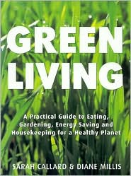 Green Living: Eco-Friendly Homes-Natural Gardening-Organic Food-Saving Energy-Recycling