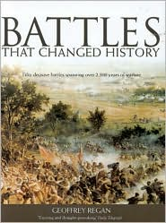 Battles That Changed History: Fifty Decisive Battles Spanning Over 2,500 Years of Warfare