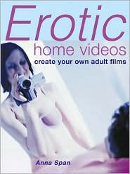 Erotic Home Videos: Create Your Own Adult Films