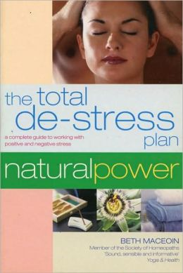 Total De-Stress Plan: A Complete Guide to Working with Positive and Negative Stress