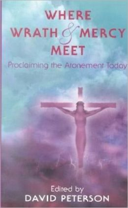 Where Wrath and Mercy Meet: Proclaiming the Atonement Today