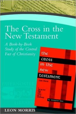 Cross in the New Testament, The: A BookbyBook Study of the Central Fact of Christianity