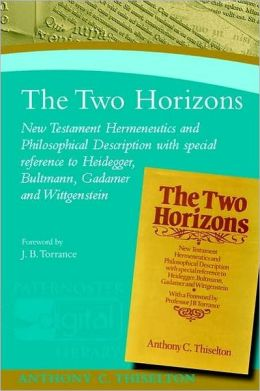 the Two Horizons: New Testament Hermeneutics and Philosphical Description with Special Reference to Heidegger, Bultmann, Gadamer, and Wittgenstein