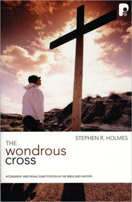 Wondrous Cross, the: Atonement and Penal Substitution in the Bible and History