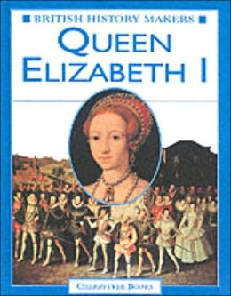 Queen Elizabeth I (British History Makers)