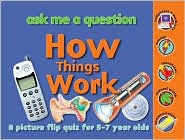 How Things Work (Ask Me A Question Series): A Picture Flip Quiz for 5-7 Year Olds