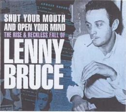 Shut Your Mouth and Open Your Mind: The Rise and Reckless Fall of Lenny Bruce