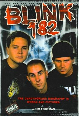 Blink 182: The Unauthorized Biography in Words and Pictures