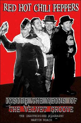 Red Hot Chili Peppers: Inside the Veins of the Velvet Groove. The Unauthorised Biography