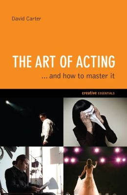 The Art of Acting: . . . And How to Master It
