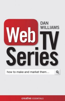 Web TV Series: How to Make and Market Them . . .