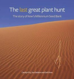 The Last Great Plant Hunt: The Story of the Millennium Seed Bank Project