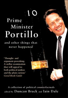 Prime Minister Portillo...: ...and Other Things that Never Happened