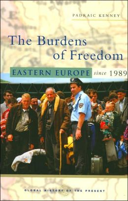 Burdens of Freedom: Eastern Europe Since 1989 (Global History of the Present Series)