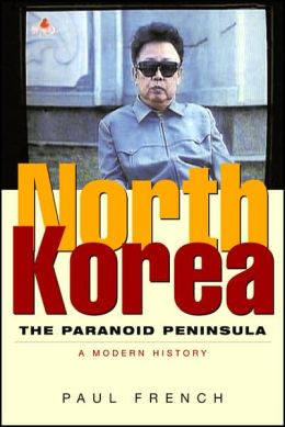 North Korea: The Paranoid Peninsula: A Modern History