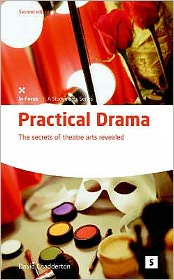 Practical Drama: The Secrets of Theatre Arts Revealed