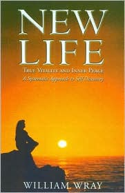 New Life: True Vitality and Inner Peace - A Systematic Approach to Self Discovery
