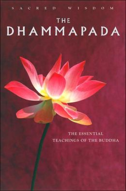 Sacred Wisdom: Dhammapada: The Essential Teachings of the Buddha