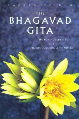 Sacred Wisdom: Bhagavad Gita: The Song Celestial with Introduction and Notes