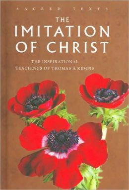 The Imitation of Christ: The Inspirational Teachings of Thomas A Kempis