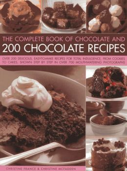The Complete Book Of Chocolate And 200 Chocolate Recipes: Over 200 Delicious Easy-to-make Recipes For Complete Indulgence, From Cookies To Cakes, Shown Step By Step In Over 700 Mouthwatering Photographs