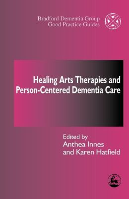 Healing Arts Therapies and Person-Centred Dementia Care