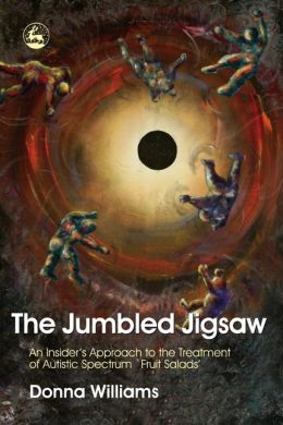 The Jumbled Jigsaw: An Insider's Approach to the Treatment of Autistic Spectrum 'Fruit Salads'
