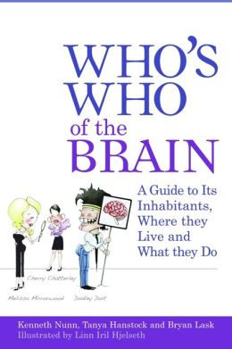 Who's Who of the Brain: A Guide to Its Inhabitants, Where They Live and What They Do