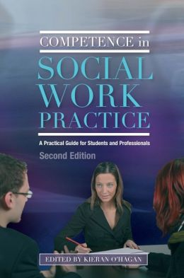 Competence in Social Work Practice: A Practical Guide for Students and Professionals