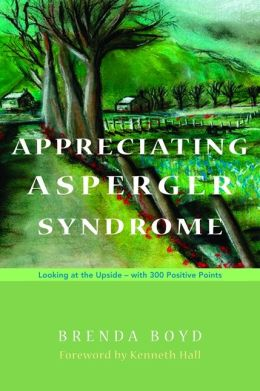 Appreciating Asperger Syndrome: Looking at the Upside, with 300 Positive Points