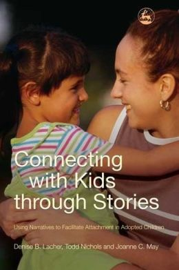 Connecting with Kids Through Stories: Using Narratives to Facilitate Attachment in Adopted Children