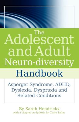 The Adolescent and Adult Neuro-Diversity Handbook: Asperger Syndrome, ADHD, Dyslexia, Dyspraxia, and Related Conditions