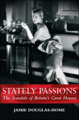 Stately Passions: The Scandals of Britain's Great Houses