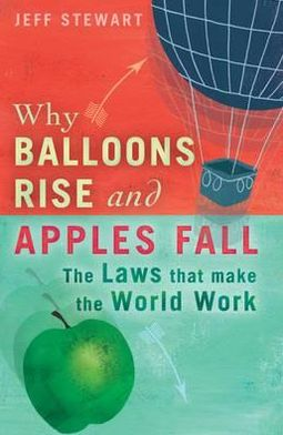 Why Balloons Rise and Apples Fall: The Laws That Make the World Work