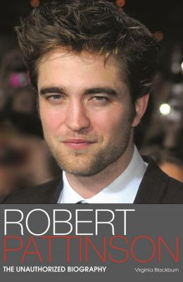 Robert Pattinson: The Unauthorized Biography