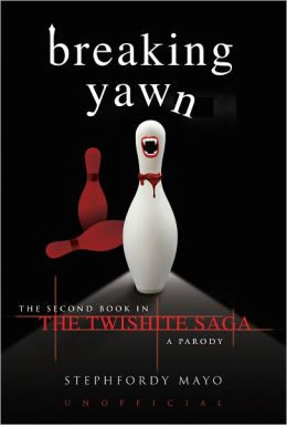 Breaking Yawn: The Second Book in the Twishite Saga: A Parody