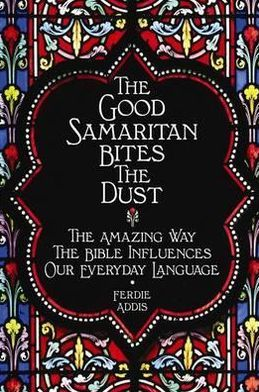 Good Samaritan Bites the Dust: Everyday Expressions from the Bible