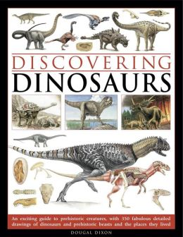 Discovering Dinosaurs: An exciting guide to prehistoric creatures, with 350 fabulous detailed drawings of dinosaurs and prehistoric beasts, and the places they lived.