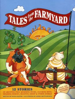 Tales From the Farmyard: 12 Stories of Grunting Pigs, Quacking Ducks, Clucking Hens, Neighing Horses, Bleating Sheep & Other Animals