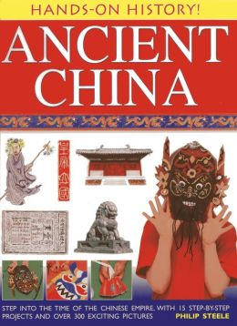 Hands-On History! Ancient China: Step into the time of the Chinese Empire, with 15 step-by-step projects and over 300 exciting pictures